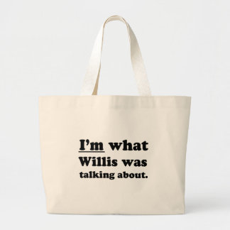 I'M WHAT WILLIS WAS TALKING ABOUT TOTE BAG