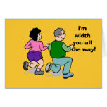I'm width you all the way! greeting cards