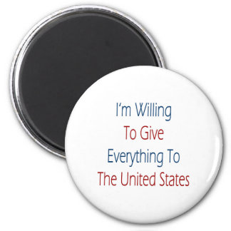 I'm Willing To Give Everything To The United State 2 Inch Round Magnet
