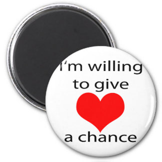 I'm Willing To Give Love A Chance 2 Inch Round Magnet