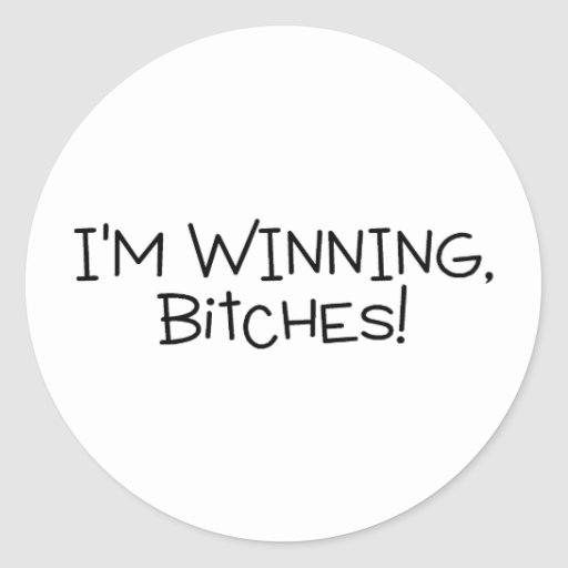 Im Winning Bitches Classic Round Sticker