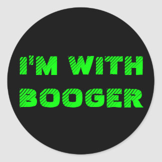 I'M WITH BOOGER CLASSIC ROUND STICKER