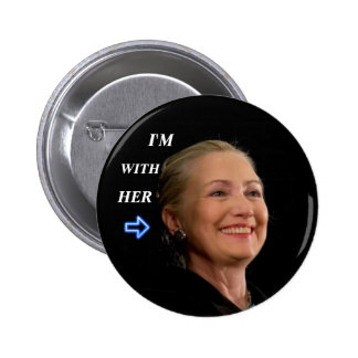 I'm with her - Hillary 2016 Button