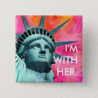 I'm with her - Lady Liberty - Statue of Liberty Button