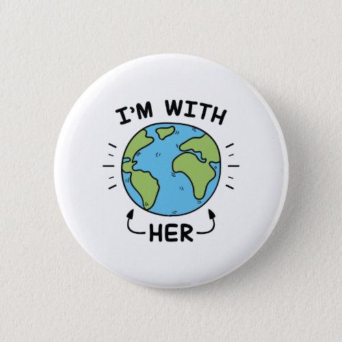 Im With Her Pinback Button