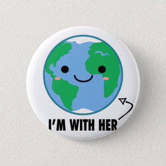 I'm With Her - Planet Earth Day Button