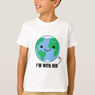 I'm With Her - Planet Earth Day T-Shirt