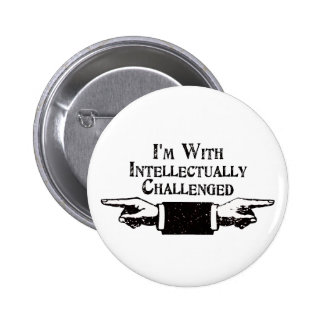 I'm With Intellectually Challenged 2 Inch Round Button