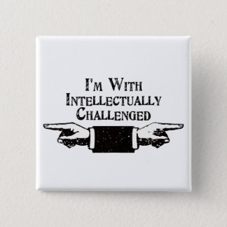 I'm With Intellectually Challenged Pinback Button