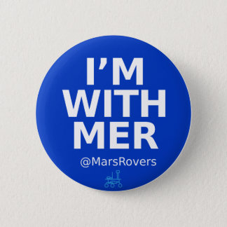 """""""I'm with MER,"""" but now I'm bigger Button"""