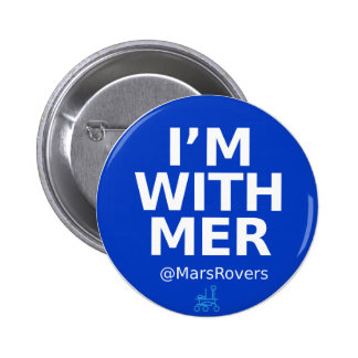 """I'm with MER,"" but now I'm bigger Button"