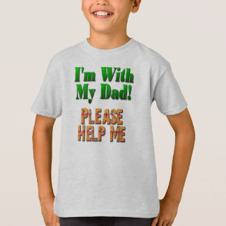 I'm With My Dad...Please Help Me T-Shirt