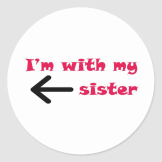 I'm With My Sister Arrow Left Classic Round Sticker