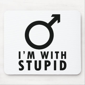 I'm With Stupid - Funny Feminism Male Symbol Jab Mouse Pad