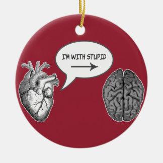 I'm With Stupid (Heart to Brain) Ceramic Ornament