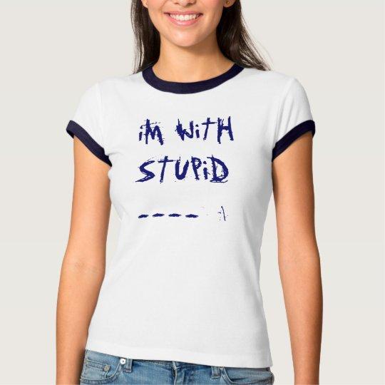 iM WiTH STUPiD----> T-Shirt