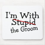 Im With Stupid The Groom Mouse Pads