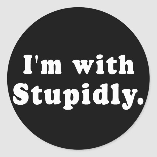 I'm With Stupidly T-shirts, Hats, Buttons Classic Round Sticker