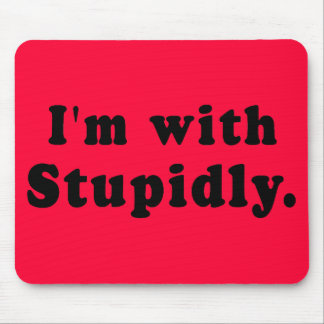 I'm With Stupidly T-shirts, Hats, Buttons Mouse Pad