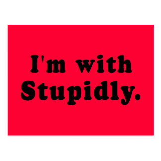 I'm With Stupidly T-shirts, Hats, Buttons Postcard