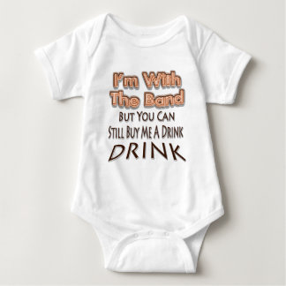 I'm With the Band but you can still buy me a drink Baby Bodysuit
