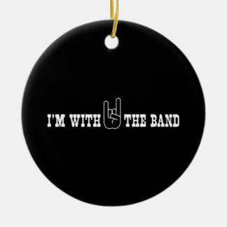 I'm With the Band Ceramic Ornament