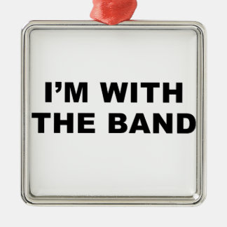 I'm with the band. metal ornament