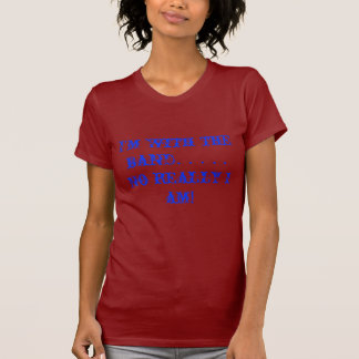 I'm with the band. . . . . No really I am! T Shirt