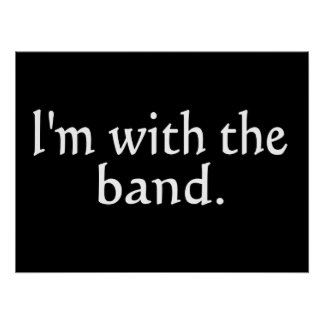 I'm With The Band White Text only Posters
