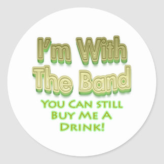 I'm with the  band you can still buy me a drink classic round sticker