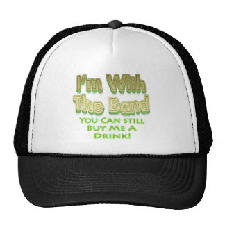 I'm with the  band you can still buy me a drink trucker hat