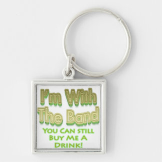 I'm with the  band you can still buy me a drink keychains