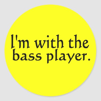 I'm with the bass player band music gift stickers
