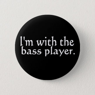 I'm with the bass player, Fun Gift for band friend Pinback Button