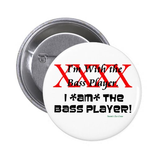 I'm with the bass player? I AM the bass player Pins