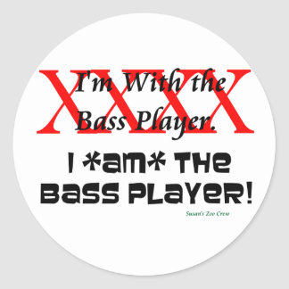 I'm with the bass player? I AM the bass player Classic Round Sticker