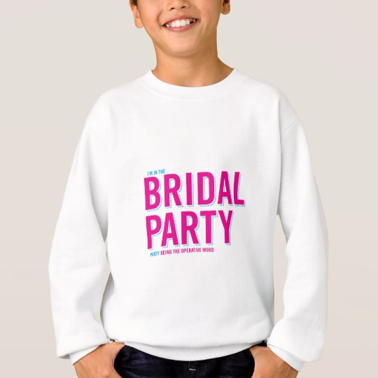 I'm with the Bridal Party Sweatshirt