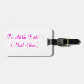 Im with the bride (maid of honor) luggage tag