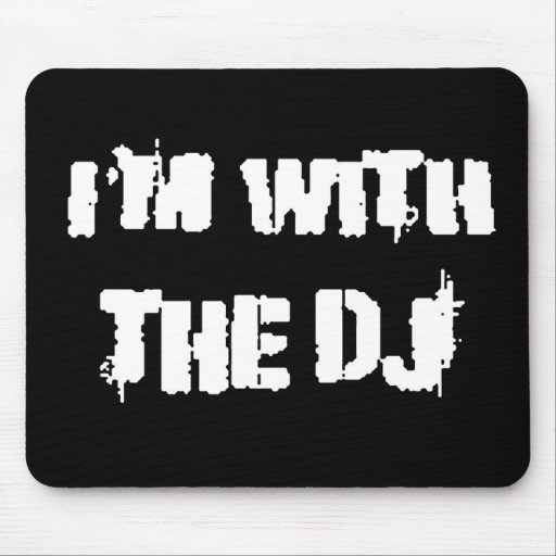 I'm With the DJ Mouse Pad