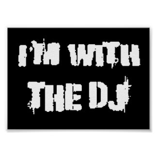 I'm With the DJ Poster