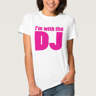 I'm With The DJ T Shirt