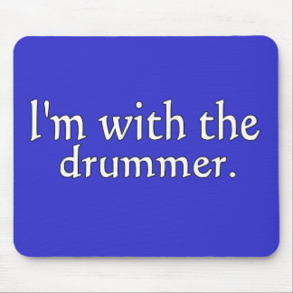 I'm with the drummer great for fans & friends! mouse pads