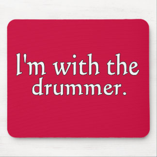 I'm with the drummer great for fans & friends! mouse pad
