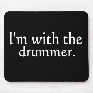 I'm with the drummer great for fans & friends! mousepads
