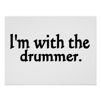 I'm with the drummer posters