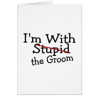 Im With The Groom Card