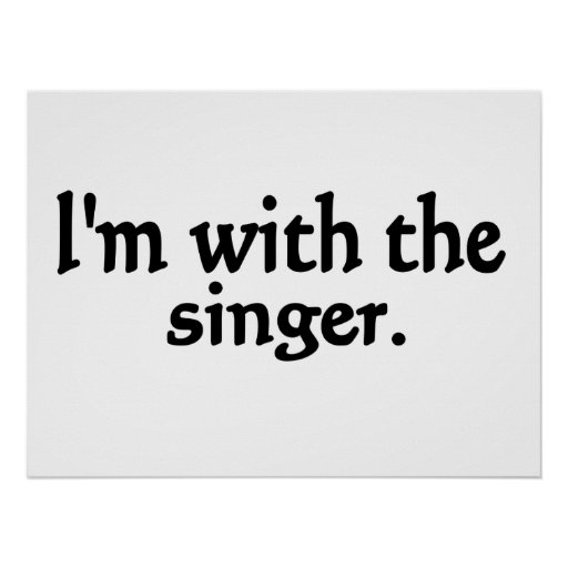 I'm with the singer design poster