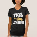 I'm With This Ahbal Tee Shirt
