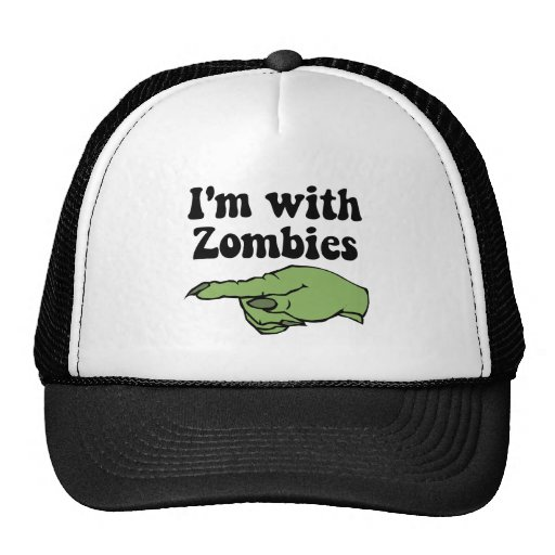 I'm With Zombies Trucker Hats
