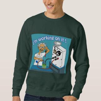 I'm working on it! - old mad scientist sweatshirt